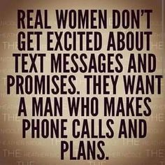 Yes, a man who relies on text in my opinion, just doesnt have enough time or respect for a relationship. Men that text all the time are just too busy for a Real Relationship!♡I like plans that become reality! True Quotes, Great Quotes, Quotes To Live By, Motivational Quotes, Funny Quotes, Inspirational Quotes, Dont Need A Man Quotes, Lyric Quotes, Movie Quotes