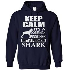 Keep calm, It's a Doberman Pinscher, not a freakin Shark - Limited Edition T-Shirt Hoodie Sweatshirts oau. Check price ==► http://graphictshirts.xyz/?p=104064
