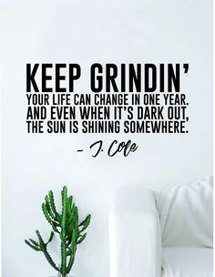 Decals Vinyl Stickers J Cole Keep Grinding Quote Wall Decal Sticker Room Art Vinyl Rap Hip Hop Lyrics Music Cole World Inspirational Motivational Teen Fast Delivery Made in USA Rapper Quotes, New Quotes, Wall Quotes, Lyric Quotes, Quotes To Live By, Inspirational Quotes, Motivational Rap Quotes, Qoutes, 2pac Quotes