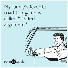 """Free and Funny Family Ecard: My family's favorite road trip game is called """"heated argument."""" Create and send your own custom Family ecard. Funny Shit, The Funny, Hilarious, Funny Stuff, Funny Things, Family Road Trips, E Cards, Someecards, Just For Laughs"""