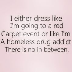 Story of my life. Fashion sayings.