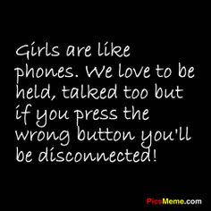 Funny Pictures with Funny Sayings | girls are like phones we love to be held talked too but if you press ...