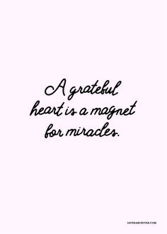 A grateful heart is a magnet for miracles. Inspirational quote.