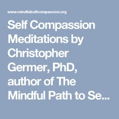 Self Compassion Meditations by Christopher Germer, PhD, author of The Mindful Path to Self-Compassion; clinical psychologist