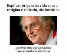 http://www.paulopes.com.br/2013/03/explicar-origem-da-vida-com-religiao-eh-ridiculo-diz-dawkins.html