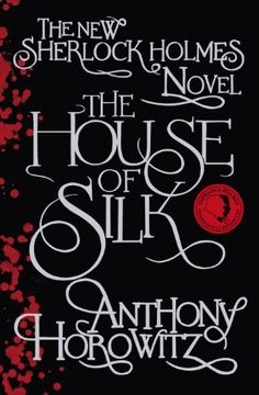 The House of Silk: The New Sherlock Holmes Novel by Anthony Horowitz