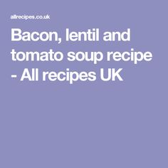 Bacon, lentil and tomato soup recipe - All recipes UK