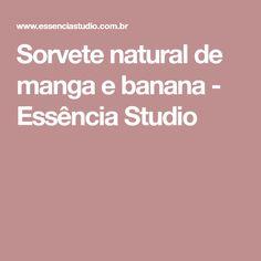 Sorvete natural de manga e banana - Essência Studio