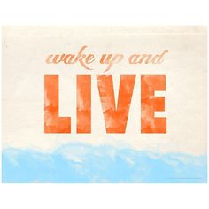 """Art.com """"Wake Up And Live"""" Wall Art Print ($35) ❤ liked on Polyvore featuring home, home decor, wall art, orange, phrase, quotes, saying, text, orange wall art and interior wall decor"""