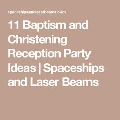 11 Baptism and Christening Reception Party Ideas | Spaceships and Laser Beams