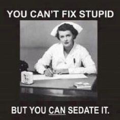 A nurses way of fixing stupid.