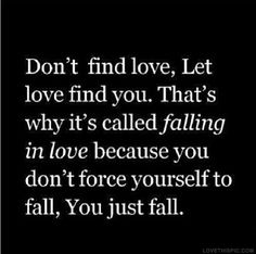 Dont Find Love love quotes in love find fall falling instagram instagram pictures instagram graphics force