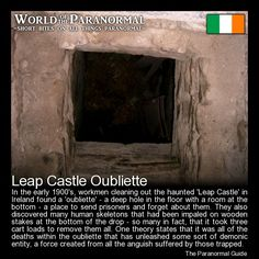 Leap Castle Oubliette   - County Offaly, Ireland   - When thrown into the oubliette you would be considered lucky if you died right away… for some the death might take days as they slowly bled out of puncture wounds…   - 'World of the Paranormal' are short bite sized posts covering paranormal locations, events, personalities and objects from all across the globe.   Follow The Paranormal Guide at: www.theparanormalguide.com