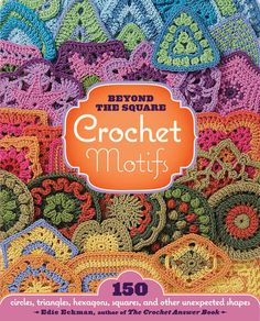 Storey Publishing-Beyond The Square Crochet Motifs, well yea, I want this, designing new afghans would be easier with more info on making what is in my head!!