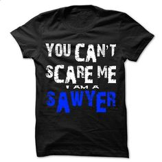 You Cant Scare Me ... I Am An SAWYER Cool Shirt ! - #tee trinken #hoodie for teens. GET YOURS => https://www.sunfrog.com/Zombies/You-Cant-Scare-Me-I-Am-An-SAWYER-Cool-Shirt-.html?68278