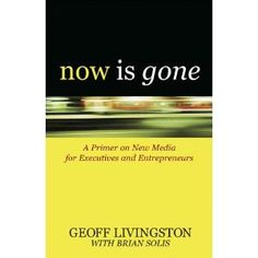 Now Is Gone: A Primer on New Media for Executives and Entrepreneurs — Brian Solis, Geoff Livingston ($9.90)