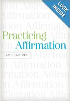 Practicing Affirmation: God-Centered Praise of Those Who Are Not God: Sam Crabtree, John Piper: 9781433522437: Amazon.com: Books