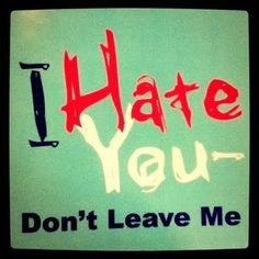 Borderline Personality Disorder - I Hate You - Don't Leave Me     Repinned by http://www.AllThingsPrivatePractice.com