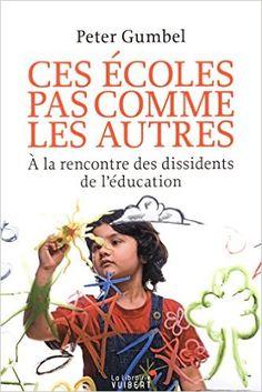 Amazon.fr - Ces écoles pas comme les autres. À la rencontre des dissidents de l'éducation - Peter Gumbel - Livres