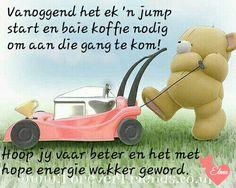 Lekker Dag, Goeie Nag, Goeie More, Afrikaans, Morning Images, Positive Thoughts, Words, Motivational, Mornings