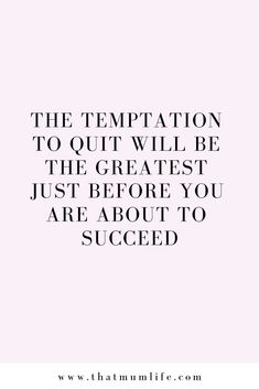 The temptation to quit will be the greatest just before you are about to succeed. Words Quotes, Me Quotes, Sayings, The Words, Affirmations, Leadership, Infj, Motivation Inspiration, Words Of Inspiration