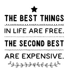 The best things in life are free. The second best are expensive. - text
