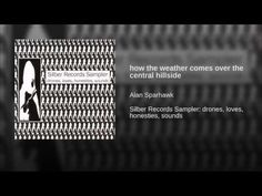 https://youtu.be/Oa1WWOJ7_Hg - Alan Sparhawk - How the Weather Comes Over the Central Hillside