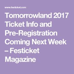 Tomorrowland 2017 Ticket Info and Pre-Registration Coming Next Week – Festicket Magazine