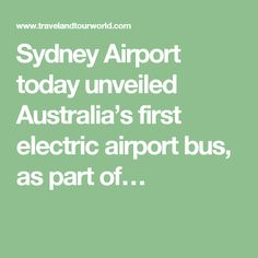 Sydney Airport today unveiled Australia's first electric airport bus, as part of…