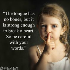 The tongue has no bones, but it is strong enough to break a heart. Be careful with your words. Sticks and stones may break my bones, but your words can last a lifetime. End child abuse and stop maligning your fellow human beings. Wise Quotes, Quotable Quotes, Great Quotes, Words Quotes, Quotes To Live By, Motivational Quotes, Inspirational Quotes, Denial Quotes, Silence Quotes