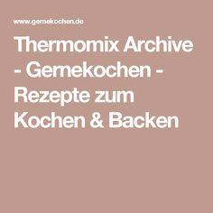 Thermomix Archive - Gernekochen - Rezepte zum Kochen & Backen