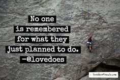 No one is remembered for what they planned to do (My grandma used to say the road to hell is paved with good intentions) Ouch! The Words, Cool Words, Words Quotes, Me Quotes, Funny Quotes, Sayings, Loving Someone Quotes, Doers Of The Word, Bob Goff