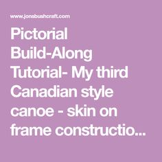 Pictorial Build-Along Tutorial- My third Canadian style canoe - skin on frame construction (SOF)
