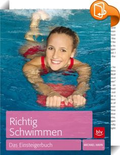 """Richtig Schwimmen    ::  Ob mit einem Sprung ins tiefe Wasser, während eines sportlichen Wettkampfes oder als regelmäßiges Fitnesstraining: Schwimmen hält gesund. Egal auf welchem Leistungsniveau man trainiert, in """"Richtig Schwimmen"""" (BLV Buchverlag) bietet Michael Hahn allen Badefans wasserfeste Anleitungen.  Er beginnt mit der Wassergewöhnung sowie dem Schwimmen lernen und stellt die optimale Atemtechnik vor. Das Tauchen und Gleiten, Kraul-, Brust-, Rückenkraul- und Schmetterlingssch..."""