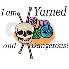 Yarned And Dangerous ~