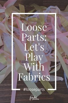 Loose Parts: Let's Play With Fabrics