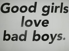 Good Girls love Bad Boys!