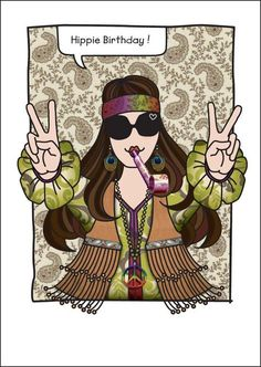 ☯☮ॐ American Hippie Psychedelic Art Quotes ~ Hippie Birthday! Happy Birthday Hippie, Happy Birthday Funny, Happy Hippie, Happy Birthday Messages, Happy Birthday Quotes, Happy Birthday Images, Happy Birthday Greetings, Hippie Peace, Art Quotes Funny