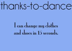 #Thanks-To-Dance I can change my clothes and shoes in 15 seconds.