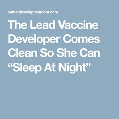 """The Lead Vaccine Developer Comes Clean So She Can """"Sleep At Night"""""""