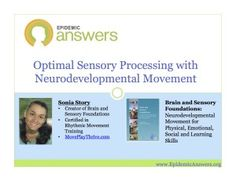 Webinar Replay:  Optimal Sensory Processing with Neurodevelopmental Movement with Sonia Story When most people think of movements to help the brain, they automatically think of cross-pattern or crawling movements, but there are a large number of foundational brain-based movements from infancy that come before crawling that many children are missing. These missing neurodevelopmental movements can cause gaps in our sensory processing. Sign up below to get the webinar replay of