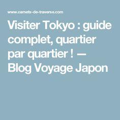 Visiter Tokyo : guide complet, quartier par quartier ! — Blog Voyage Japon