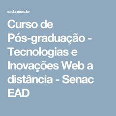 Curso de Pós-graduação - Tecnologias e Inovações Web a distância - Senac EAD