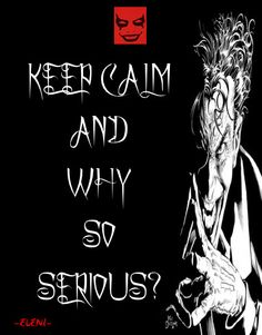KEEP CALM WHY SO SERIOUS?  - created by eleni