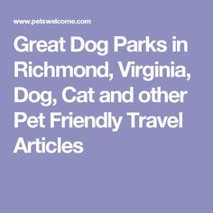Great Dog Parks in Richmond, Virginia, Dog, Cat and other Pet Friendly Travel Articles