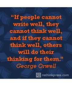 """If people cannot write well, they cannot think well, and if they cannot think well, others will do their thinking for them."" George Orwell #quote"