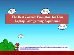 the-best-console-emulators-for-your-laptop-retrogaming-experience-14462720 by Colleen Northcutt via Slideshare