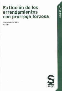Extinción de los arrendamientos con prórroga forzosa / Joaquín Martí Martí. - Las Rozas (Madrid) : Sepin, 2014. - 2ª ed.