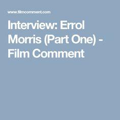 Interview: Errol Morris (Part One) - Film Comment