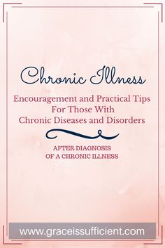 Encouragement and practical tips for those with chronic illness and disorders